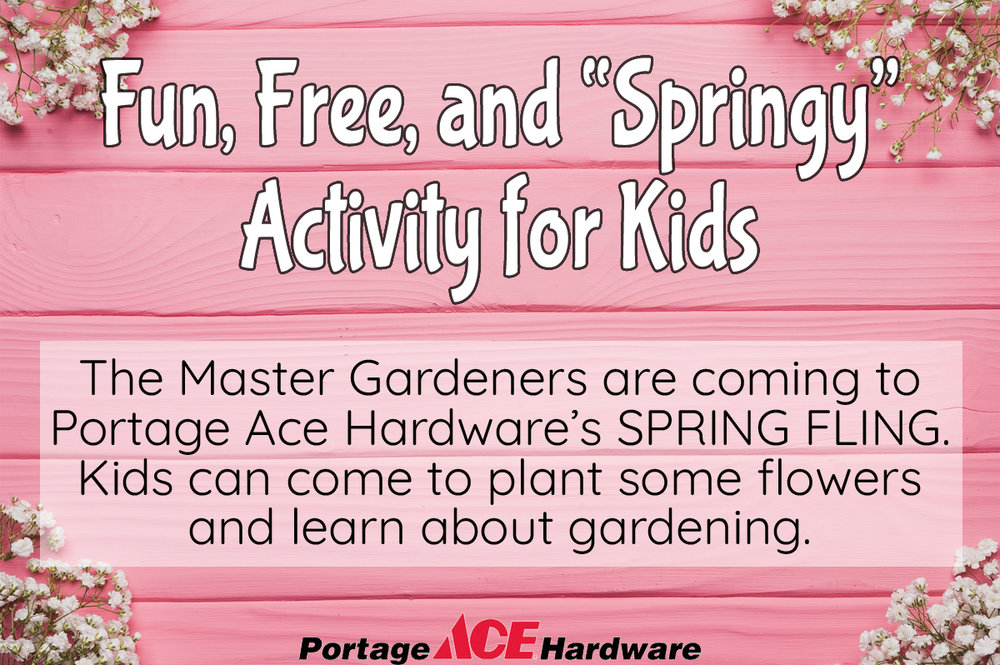 Want to get out of the house and pretend winter is over? Come to Portage Ace April 14th for a fun activity for kids! The Master Gardeners will be here from 9am-2pm, and we also have more vendors and great sales!
