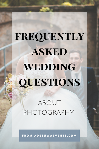Frequently asked questions about your wedding photography.  www.adesuwaevents.com