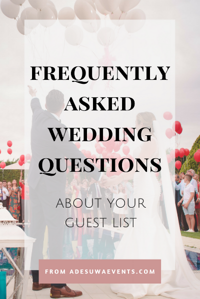 Frequently asked wedding questions about your guest list.  www.adesuwaevents.com