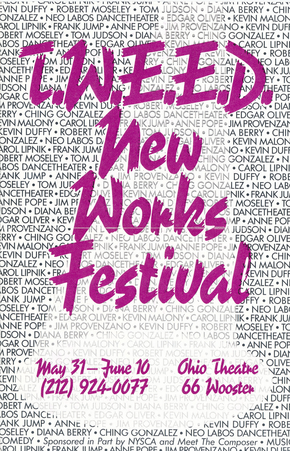 TWEED NEW WORKS FESTIVAL #7, 1990 - OHIO THEATERTom Judson, The Blue PianoKevin Malony & Carol Lipnik, PornsongspielJim Provenzano, ResumeFrank Jump & Anne Pope, Today's SpecialsDiana Berry, Ginella Gillette's Cozy CornerNeo Labos Dance Theater, Jose's TextbookChing Gonzalez, Ala AlaRobert Moseley, The InvitationKevin Duffy, The Blacksmiths at HomeEdgar Oliver, The Swimming Pool