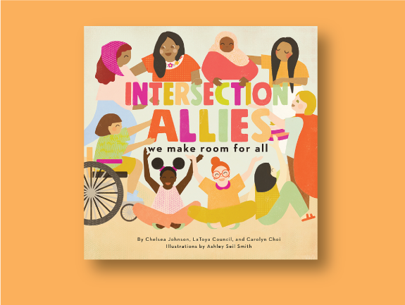 IntersectionAllies - By Chelsea Johnson, LaToya Council, and Carolyn Choi. Illustrated by Ashley Seil Smith