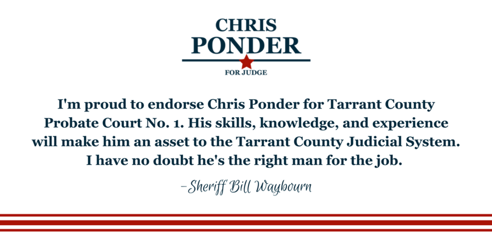 I'm proud to endorse Chris Ponder for Tarrant County Probate Court No. 1. He has the skills, knowledge, and experience needed to be a success in this position and an asset to the Tarrant County Judicial System.  (1).png