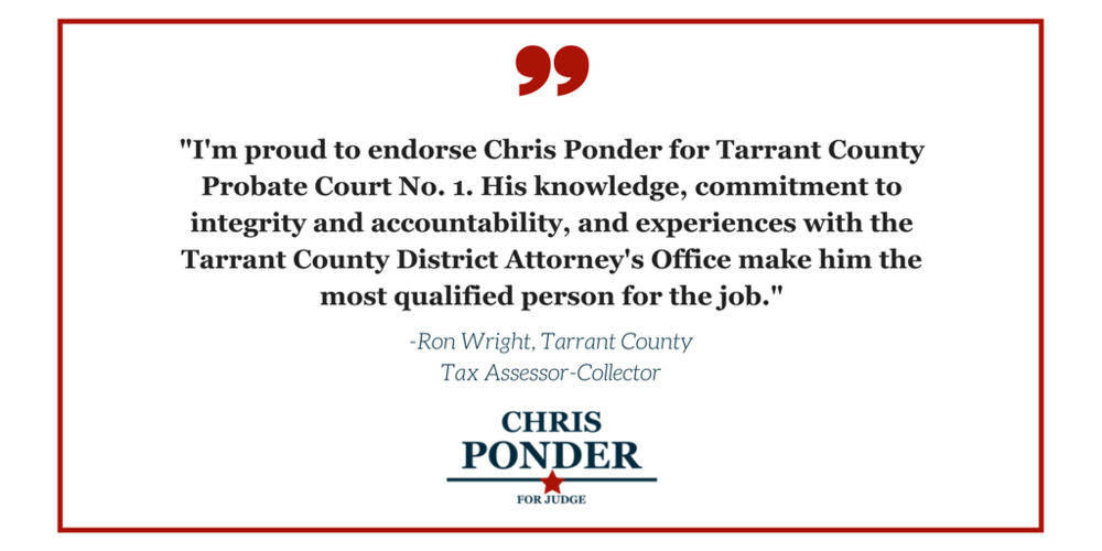 -I'm proud to endorse Chris Ponder for Tarrant County Probate Court No. 1. His knowledge, commitment to integrity and accountability, and experiences with the Tarrant County District Attorney's Office make him the m.png