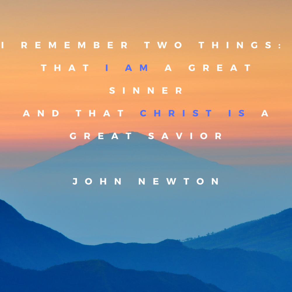 I remember two things_ That i am a great sinnerand that christ is a great saviorjohn newton.png