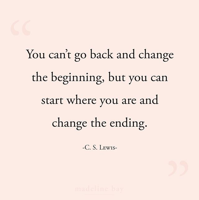 """You can't go back and change the beginning, but you can start where you are and change the ending."" -C.S. Lewis # There's always hope and time to create a new ending. ✨ . . . . . #madelinebaylife #cslewis #changetheending #encouragementgallery #graceupongrace #encourager #gracealone #pursueyourpassion #preachingtomyself #purposefulliving #christiancreative #empowerwomen #theeverydaygirl #girlbosses #creativepreneur #darlingmovement #theeverygirl #livethelittlethings"