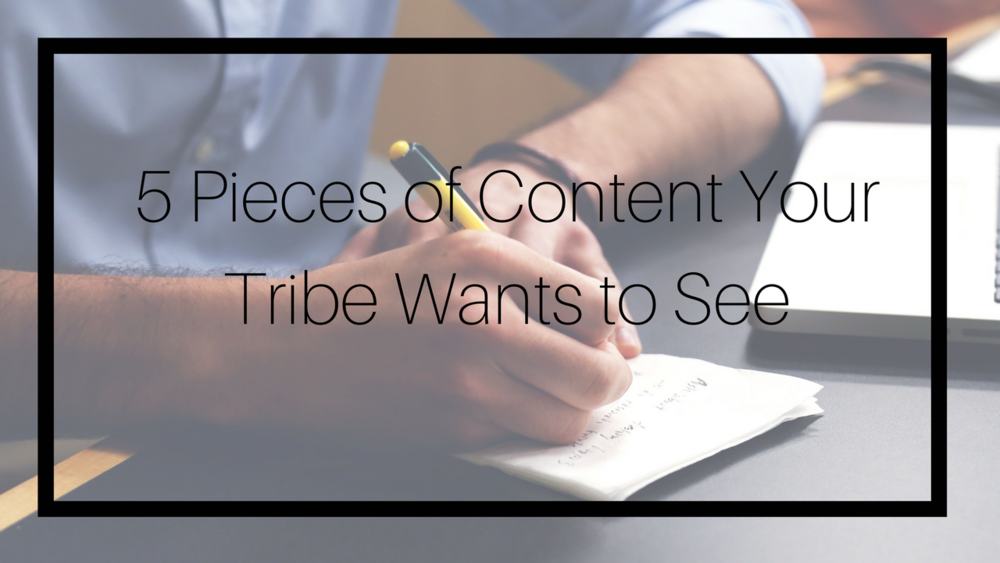 Five Pieces of Content Your Tribe Wants to See.png