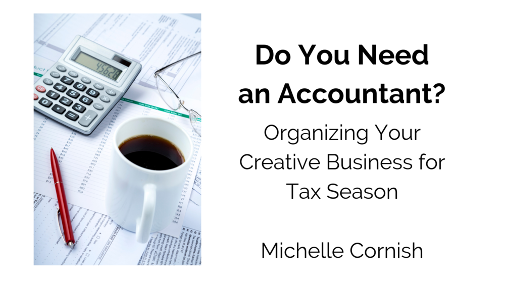 Do You Need an Accountant: Organizing Your Creative Business for Tax Season.