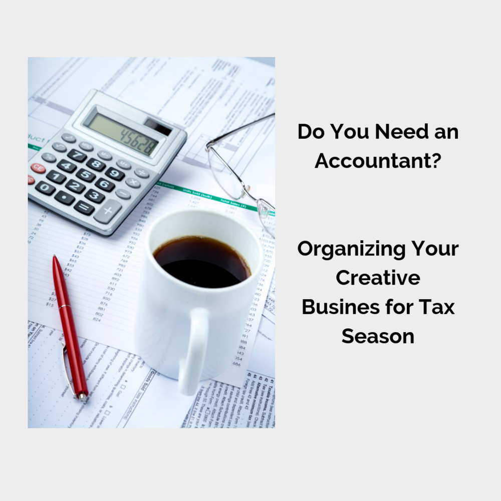 Do You Need an Accountant - Organizing Your Creative Business for Tax Season.png