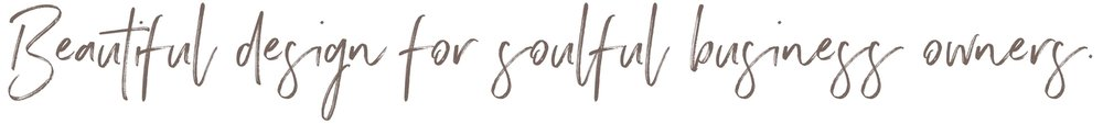 Beautiful Design for Soulful Business Owners