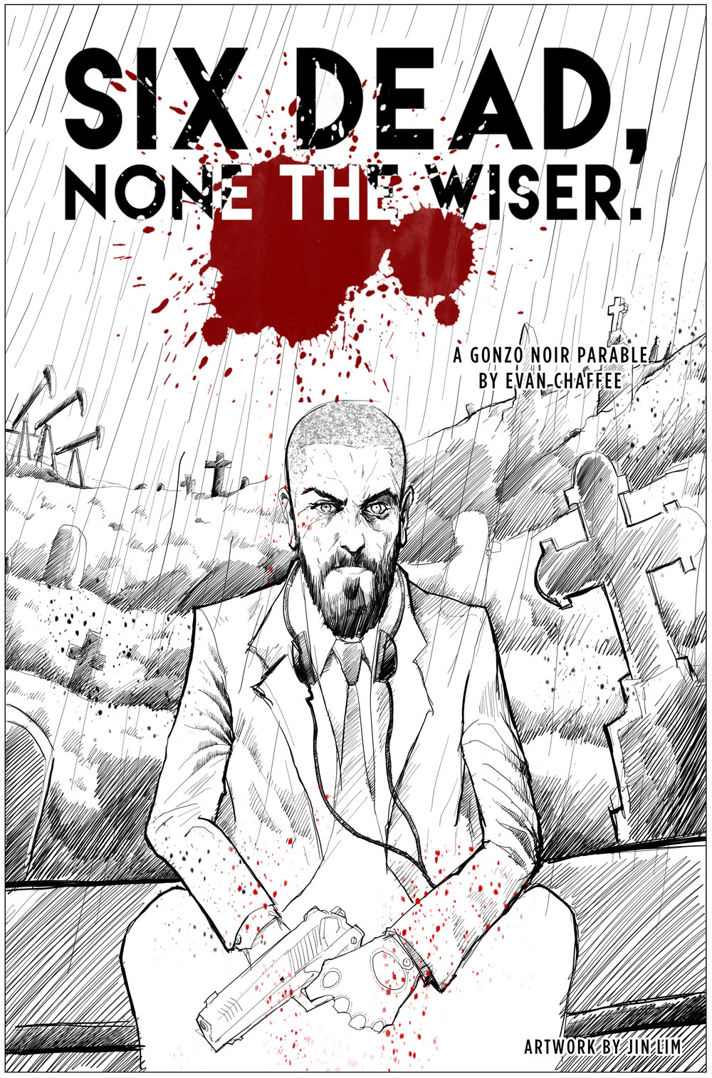 Coming Soon:Six Dead, None The Wiser Graphic Novel - A Gonzo Noir Parable by Evan ChaffeeArt by Jin Lim