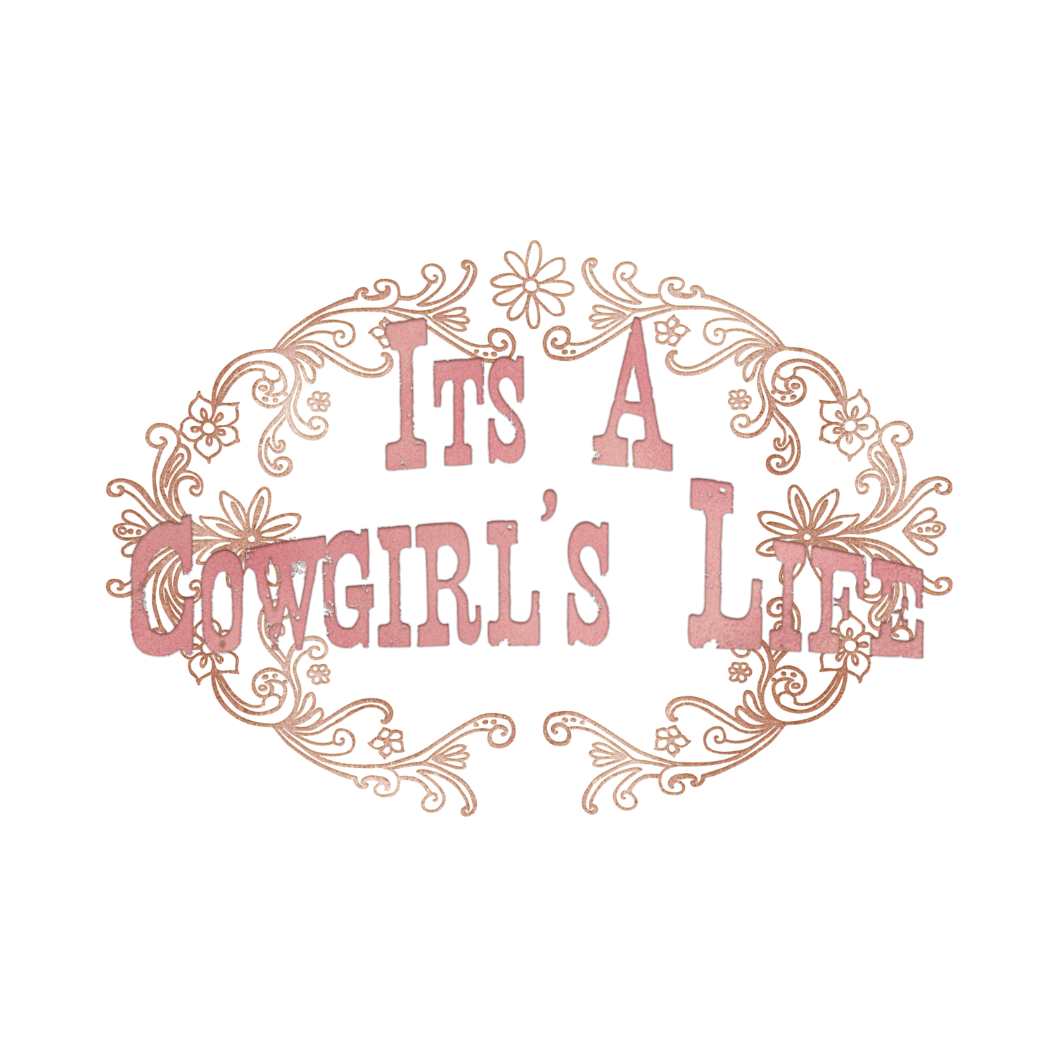 Its A Cowgirl's Life