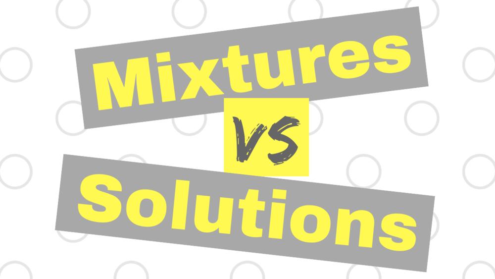 Mixtures vs Solutions