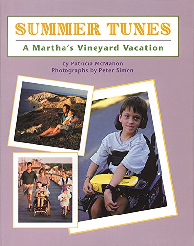 "Summer Tunes: A Martha's Vineyard Vacation  - With photographs by Peter Simon""Inventively balancing the particular and the near-universal, this warmhearted photo-essay documents a family's summer vacation on Martha's Vineyard…McMahon's conversational narrative moves fluidly and often humorously…"" Publisher's Weekly Kansas State Reading Circle"
