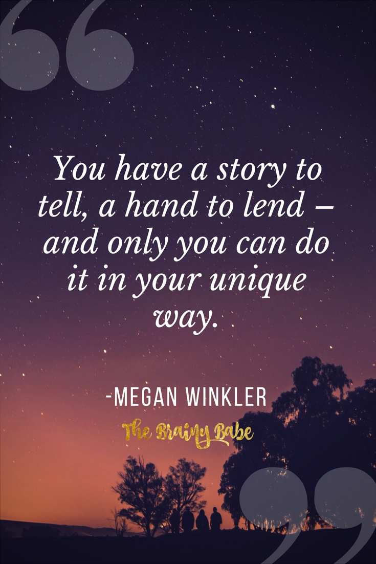 You have a story to tell, a hand to lend – and only you can do it in your unique way..jpg