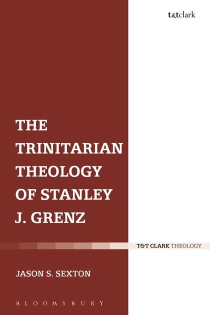 The Trinitarian Theology of Stanley J. Grenz  (Bloomsbury)
