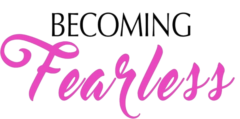 Becoming Fearless
