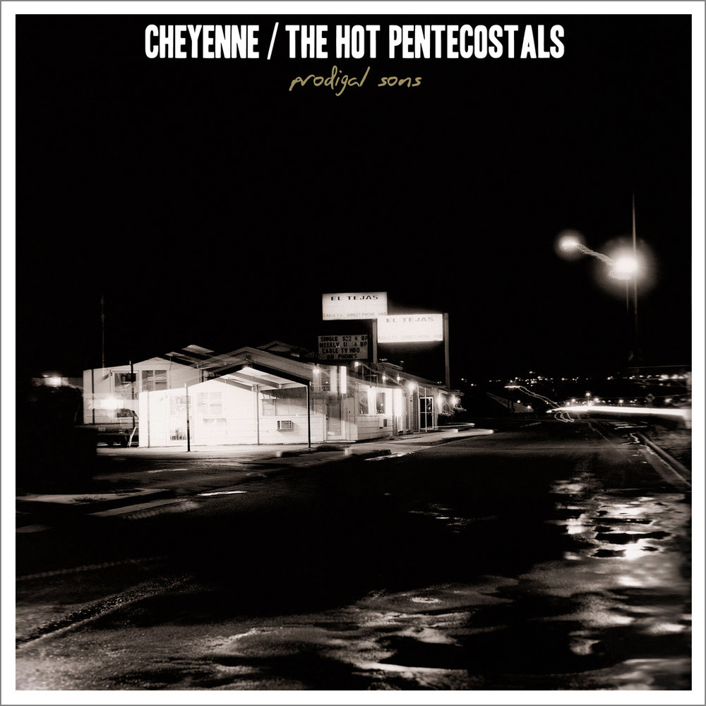 CHEYENNE / THE HOT PENTECOSTALS / Prodigal Sons
