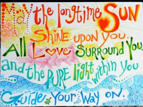 Tuning Out ~ Longtime Sun - May the Longtime Sun Shine Upon YouAll Love Surround YouAnd the Pure Light Within YouGuide Your Way On….