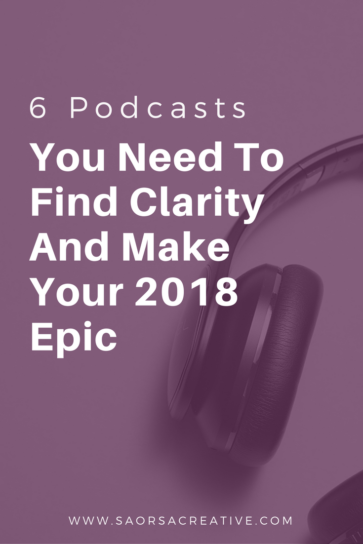 6-Podcasts-You-Need-To-Find-Clarity-And-Make-Your-2018-Epic.png