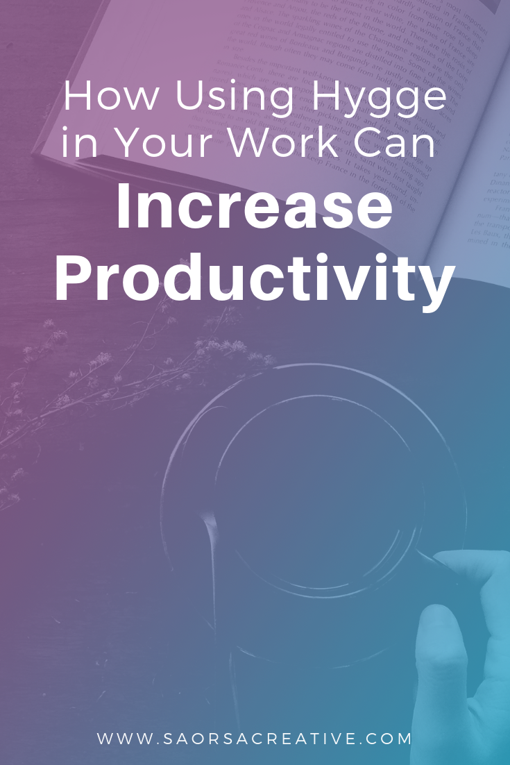 How Using Hygge In Your Work Can Increase Productivity | Saorsa Creative.png