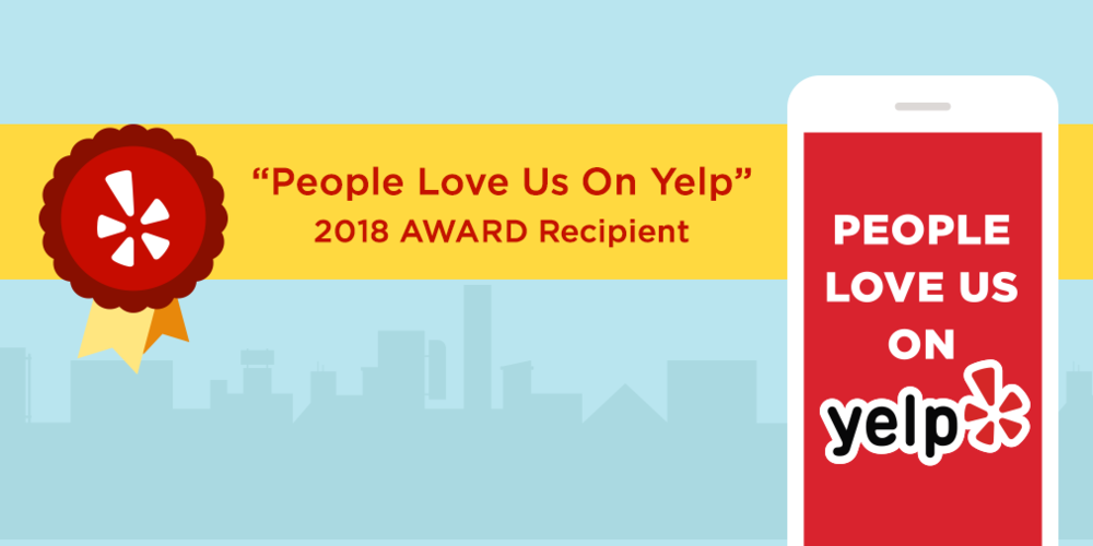 August 2018: People Love Us On YELP!