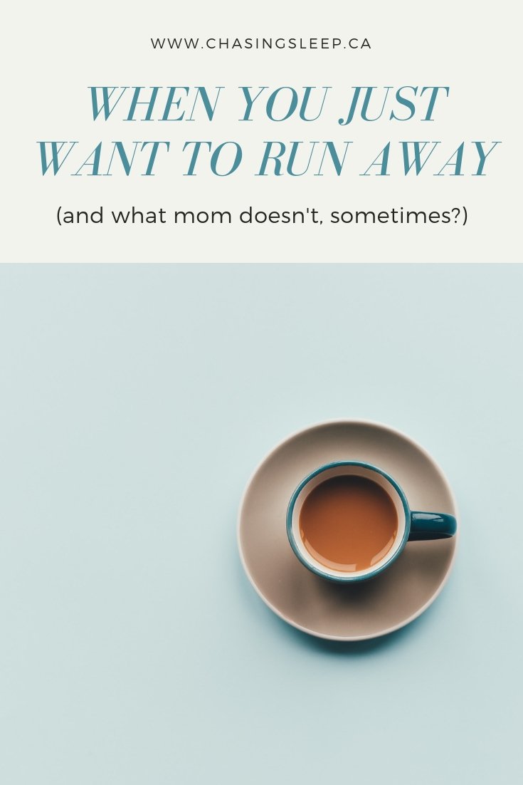 When You Just Want to Run Away (and What Mom Doesn't Sometimes_)_ Chasing Sleep Blog_ Calgary Sleep Consultant.jpg