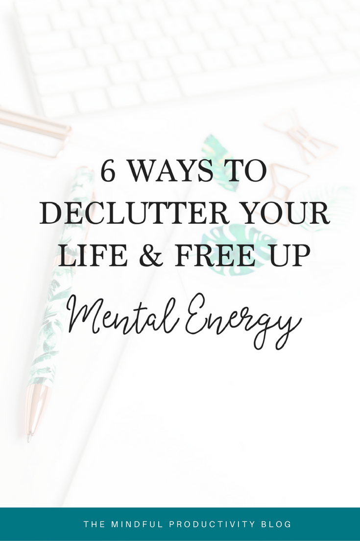 6 Ways to Declutter Your Life and Free Up Mental Energy