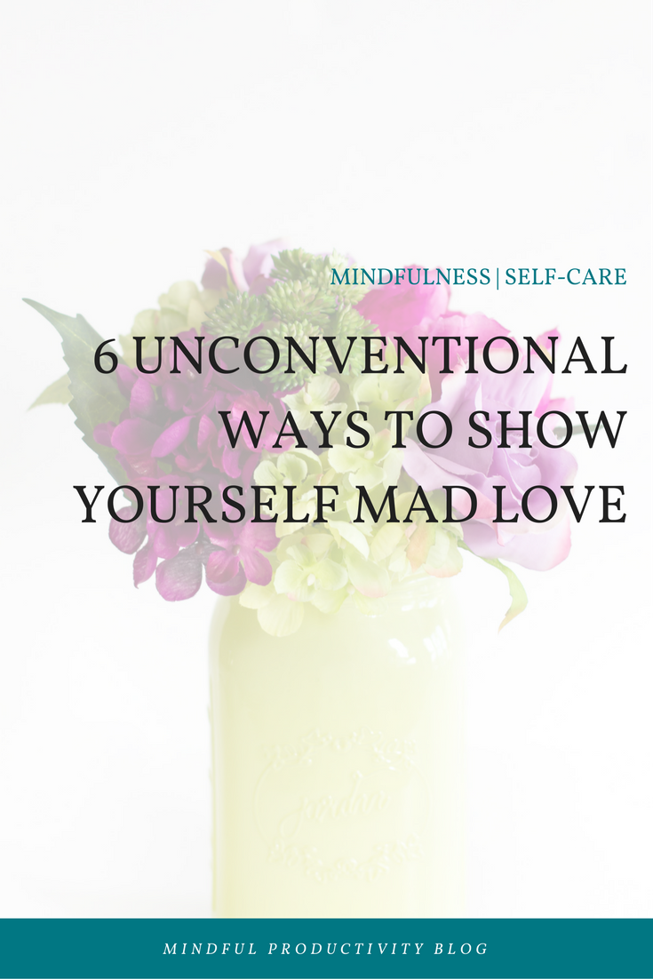 6 unconventional ways to show yourself mad love.png