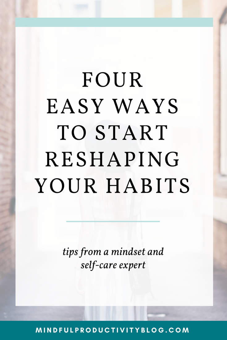 4 Easy Ways to Reshape Your Habits