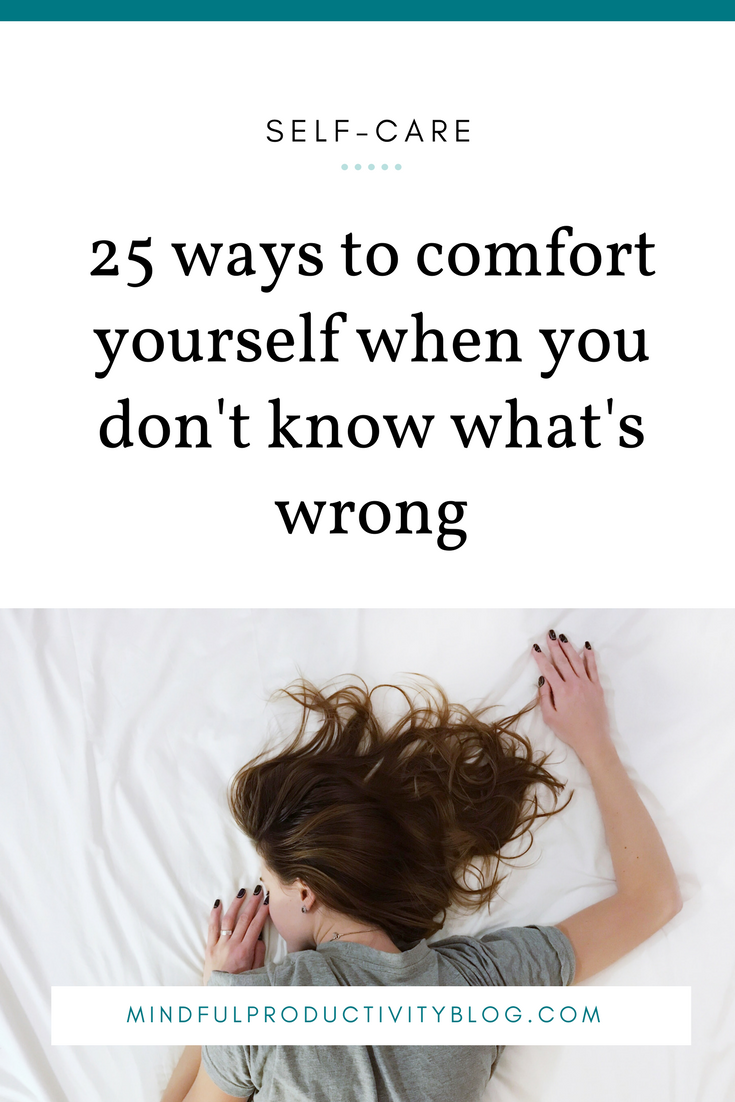 25 Ways To Comfort Yourself When You Dont Know Whats Wrong