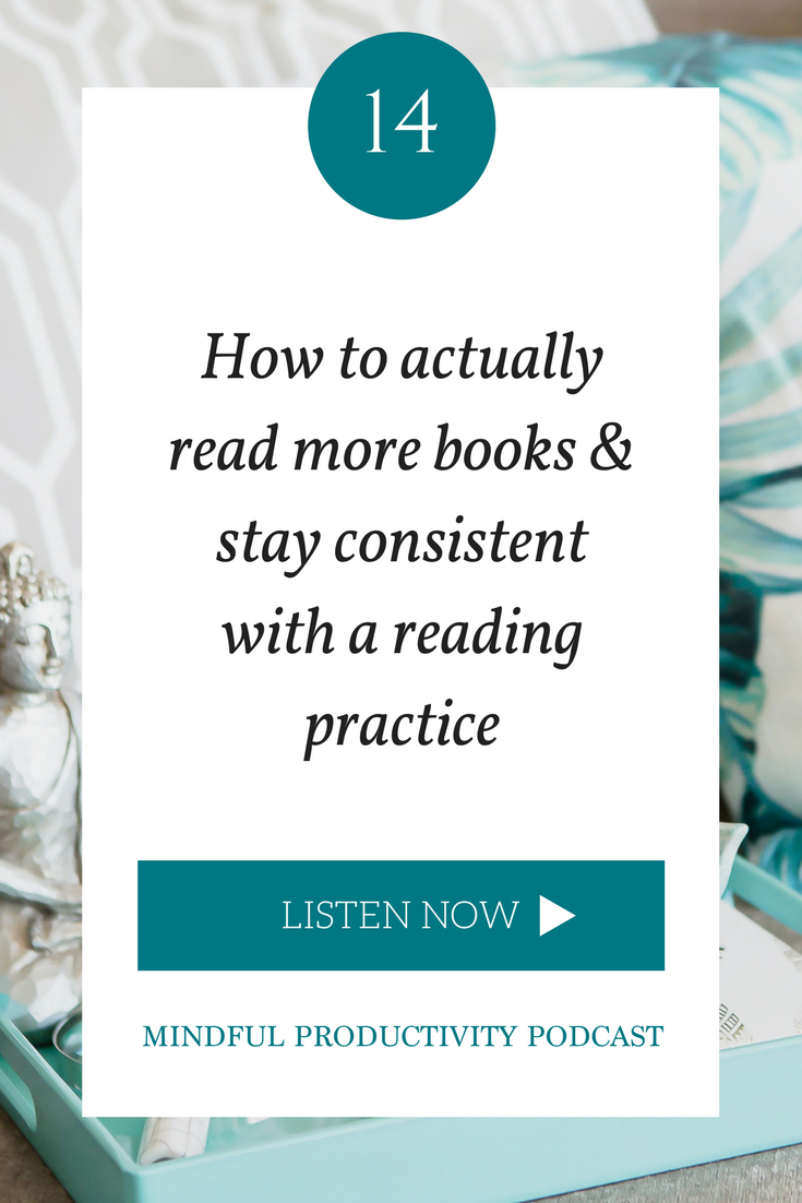 How to actually read more books & stay consistent with a reading practice | Mindful Productivity Podcast