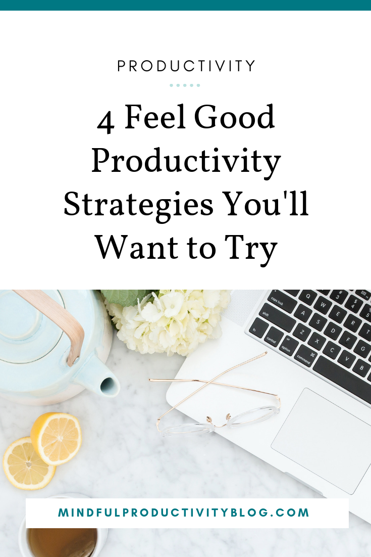 4 Feel Good Productivity Strategies You'll Want to Try
