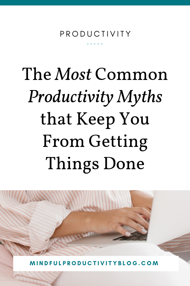 The Most Common Productivity Myths that Keep You From Getting Things Done