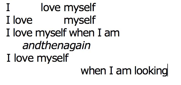 "Image description:Excerpt from Rosamond King's poem. ""I love myself / I love myself / I love myself when I am / andthenagain / I love myself / when I am looking"""
