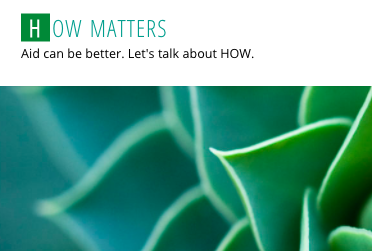 How-Matters.org  - Jennifer Lentfer created her blog www.how-matters.org to help place community-driven initiatives at the forefront of international aid, philanthropy, and social enterprise. How Matters is deeply critical of the assumptions and power relationships embedded in the international industry of 'do-gooders' and explores what attitudes, skills and structures are needed to change it.