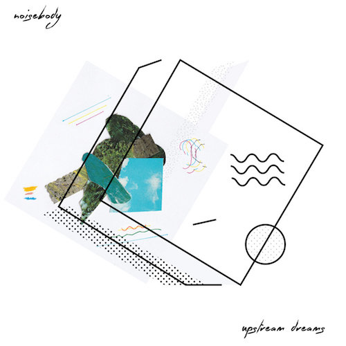 Noisebody- Upstream Dreams (2015)