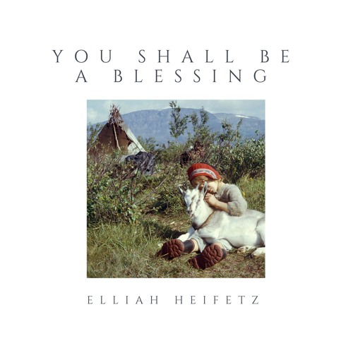 Elliah Heifetz- You Shall Be a Blessing (2018)