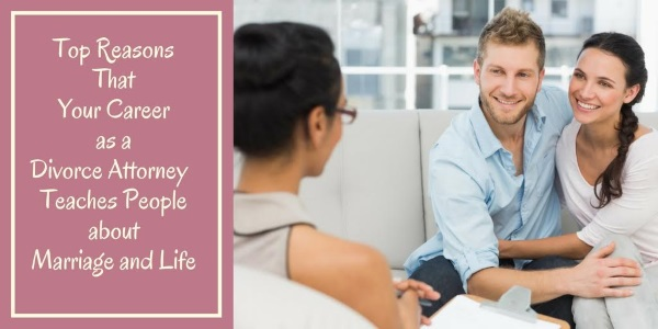 Top-Reasons-That-Your-Career-as-A-Divorce-Attorney-Teaches-People-About-Marriage-and-Life.jpg