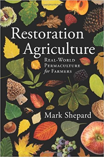 Restoration Agriculture, Real World Permaculture for Farmers, Mark Shepard