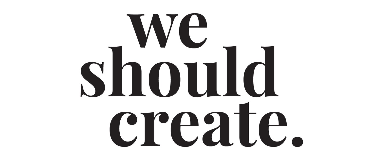 We Should Create.