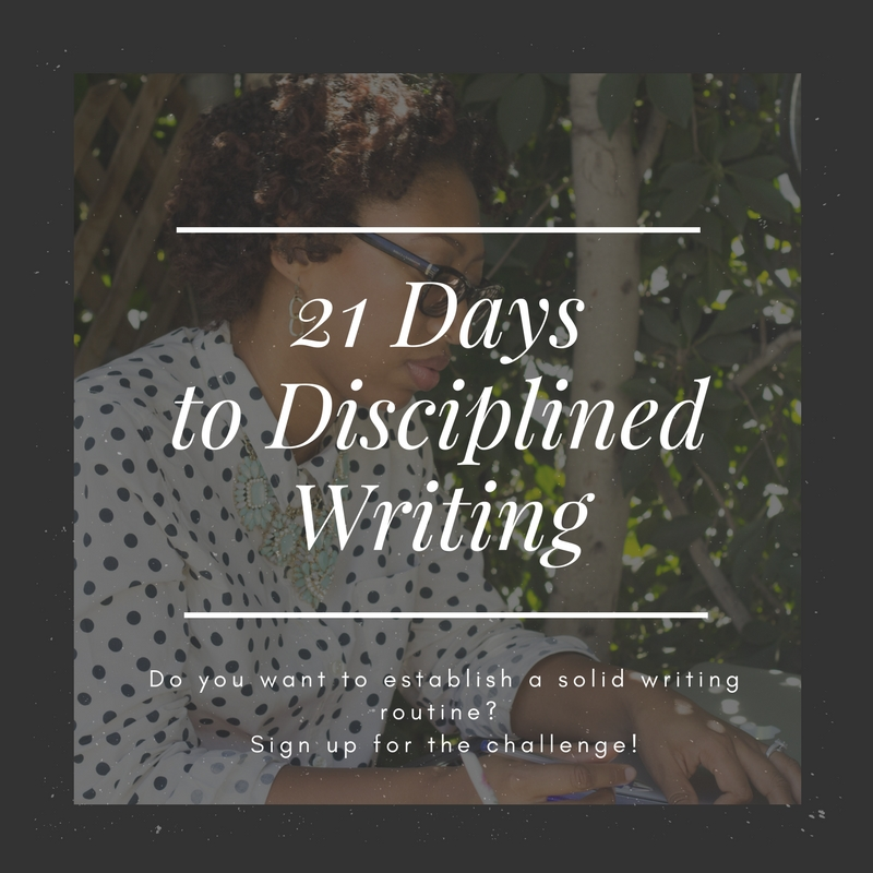 21 Days to Disciplined Writing - Are you a writer and struggling to commit to writing everyday? I have a fun and free challenge for you!Sign up today and I will email you a theme, idea, or topic to write on every morning at 5am. The challenge for you is to write everyday, for 21 minutes, starting at 6am.Why 6am? Typically, a lot of people sleep in until 7:30am or later. If you wake up, before everyone else, and start your day silently creating, you will feel more excited about the day the rest of your day. Imagine how you will feel starting the day creating. I can guarantee that it is a good feeling. So, what are you waiting for? Sign up below.Don't want to do it alone? Share it with a friend.