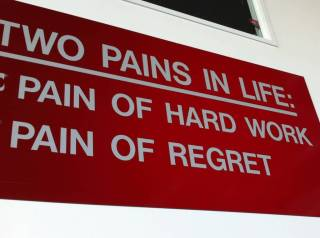 I looked at this sign every day in the WSU weight room and believe this this to be so true.