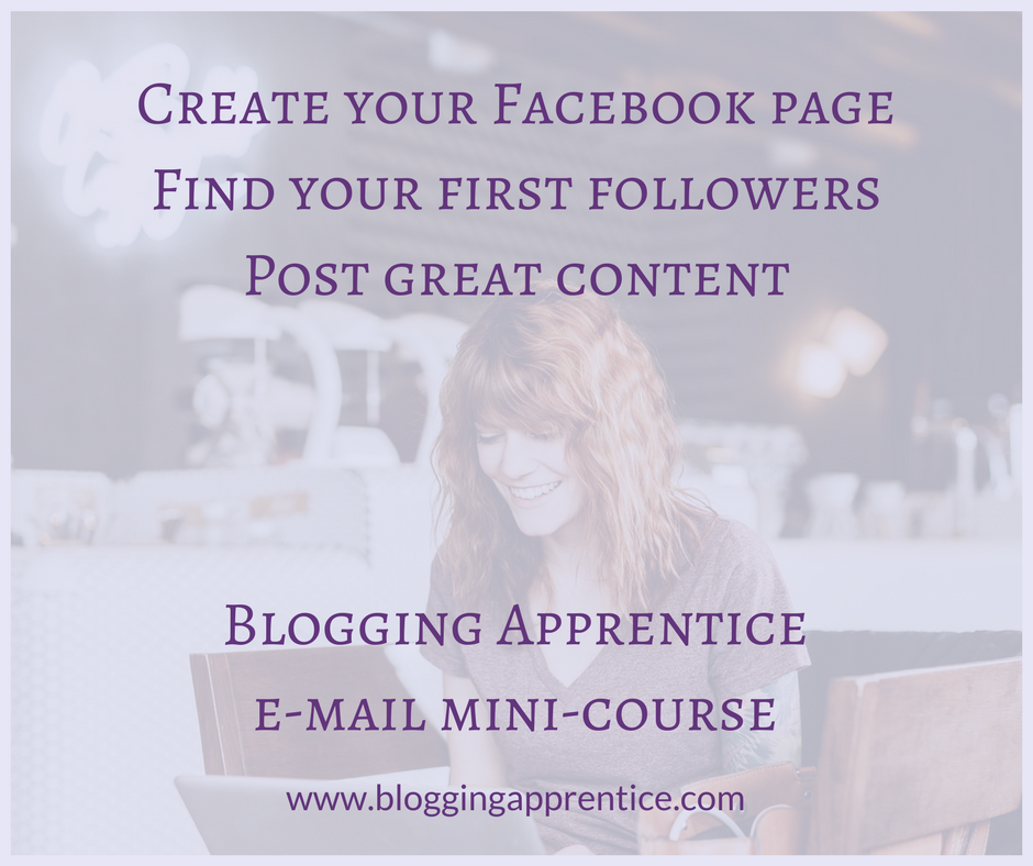 Create a Facebook business page, find your first followers and start posting great content - do it all with the step by step mini-course at Blogging Apprentice. Delivered straight into your inbox!