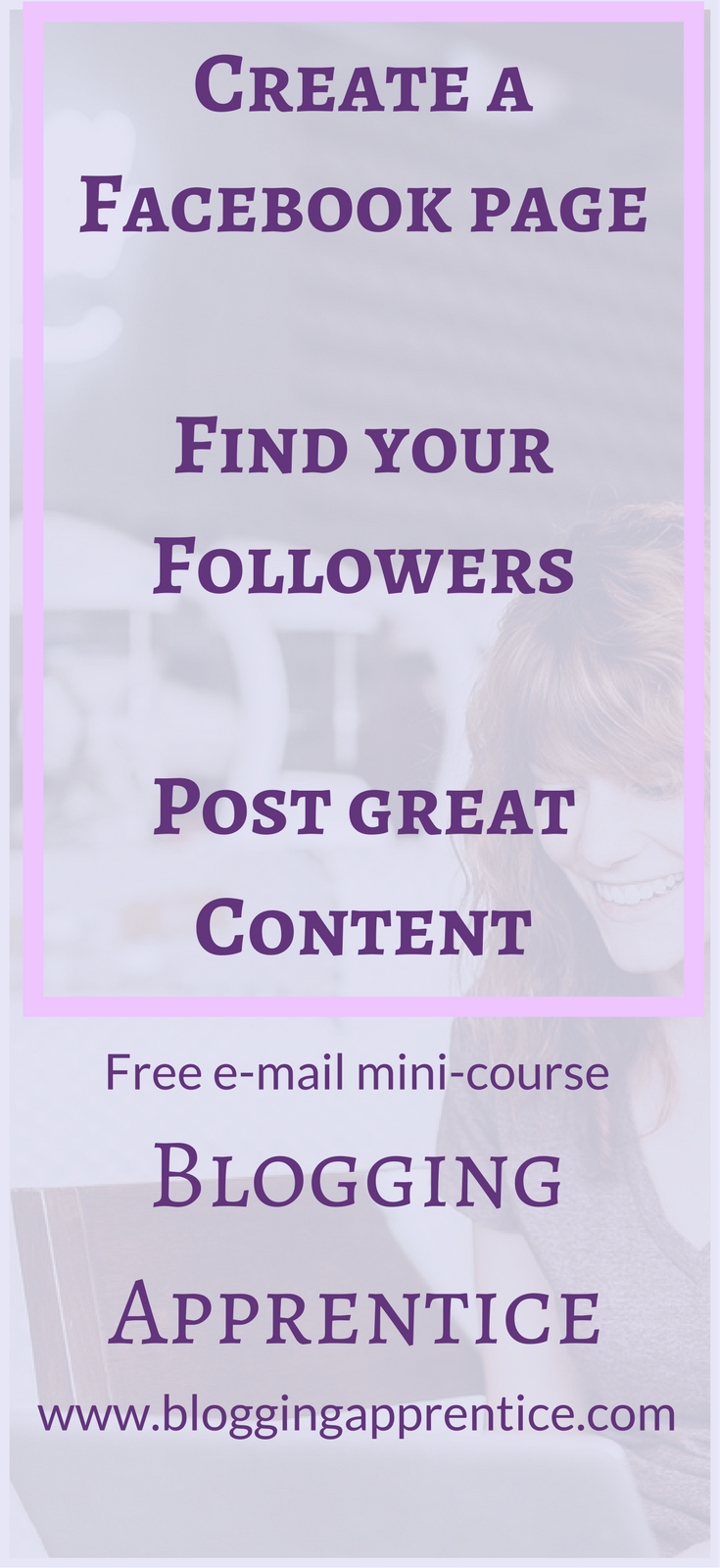 Create your Facebook business page, find your first followers and post great content with the Blogging Apprentice e-mail mini-course.