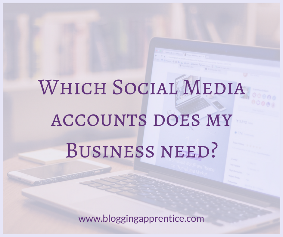 Which social media accounts should you set up for your business? | All the answers and more on BloggingApprentice.com