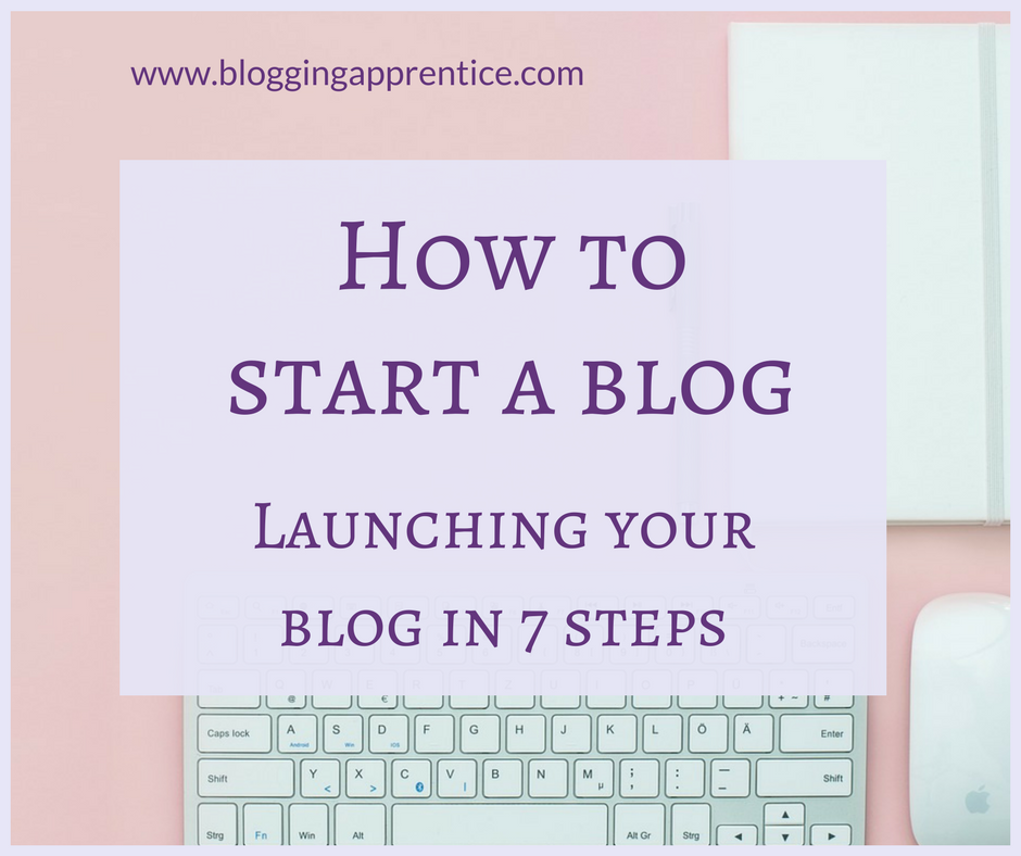 How to start a blog - launching your own blog in 7 steps. Read more on bloggingapprentice.com!