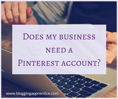 Does your business need a Pinterest account? We weigh the pros and cons on BloggingApprentice.com.