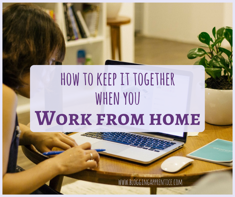 How to keep it together when you work from home? Read it on BloggingApprentice.com!