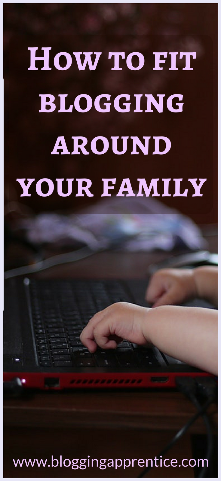 How can you fit blogging around your family? We've got a few tips for you at BloggingApprentice.com!