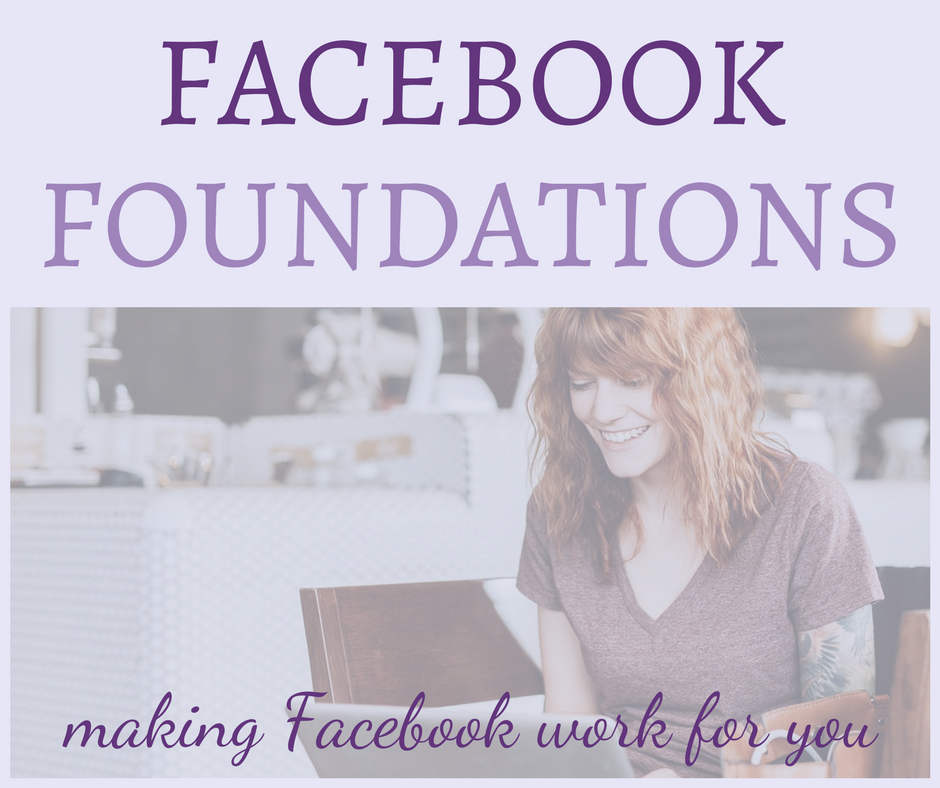 Facebook Foundations - the course that makes Facebook work for you.
